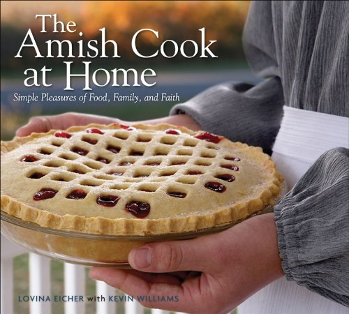 The Amish Cook At Home: Simple Pleasures Of Food, Family, And Faith
