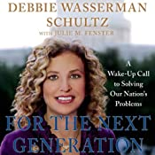 For the Next Generation: A Wake-Up Call to Solving Our Nation's Problems | [Debbie Wasserman Schultz, Julie M. Fenster]