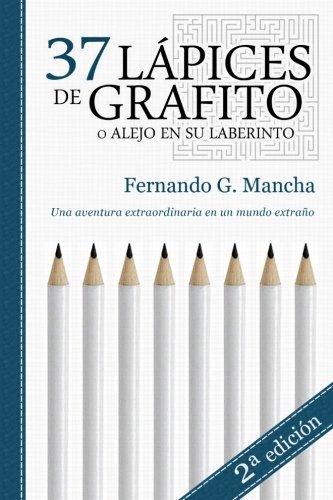 37 lápices de grafito: (o Alejo en su laberinto): Volume 4 (TETRALOGíA DEL ANHELO)