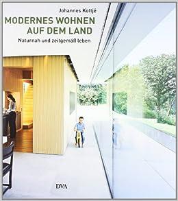 modernes wohnen auf dem land naturnah und zeitgem leben johannes kottj b cher. Black Bedroom Furniture Sets. Home Design Ideas