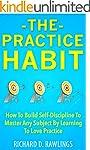 The Practice Habit - How To Build Sel...
