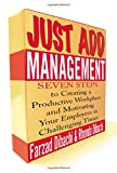 img - for Just Add Management: Seven Steps to Creating a Productive Workplace and Motivating Your Employees In Challenging Times book / textbook / text book
