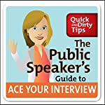 The Public Speaker's Guide to Ace Your Interview: 6 Steps to Get the Job You Want | Lisa B. Marshall