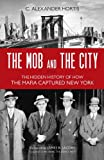img - for The Mob and the City: The Hidden History of How the Mafia Captured New York book / textbook / text book
