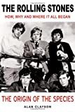 The Rolling Stones: The Origin of the Species: How, Why and Where It All Began (1842403893) by Clayson, Alan