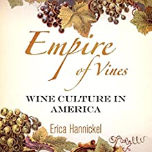 Empire of Vines: Wine Culture in America (       UNABRIDGED) by Erica Hannickel Narrated by Scott Carrico
