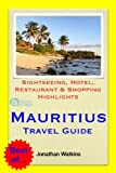 Mauritius Travel Guide - Sightseeing, Hotel, Restaurant & Shopping Highlights (Illustrated)