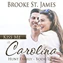 Kiss Me in Carolina: Hunt Family, Book 2 Audiobook by Brooke St. James Narrated by Kate Rudd