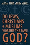 img - for Do Jews, Christians, and Muslims Worship the Same God? book / textbook / text book