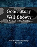 img - for Good Story, Well Shown: A Notebook for Storyboarding (Tools from the Blue Forge) (Volume 1) book / textbook / text book