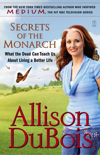 Secrets of the Monarch: What the Dead Can Teach Us About Living a Better Life, ALLISON DUBOIS