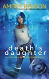 Death's Daughter: A Calliope Reaper-Jones Novel: Written by Amber Benson, 2009 Edition, (Original) Publisher: Ace Books [Mass Market Paperback]