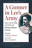 A Gunner in Lees Army: The Civil War Letters of Thomas Henry Carter (Civil War America)