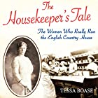 The Housekeeper's Tale: The Women Who Really Ran the English Country House Hörbuch von Tessa Boase Gesprochen von: Tessa Boase
