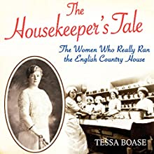 The Housekeeper's Tale: The Women Who Really Ran the English Country House Audiobook by Tessa Boase Narrated by Tessa Boase