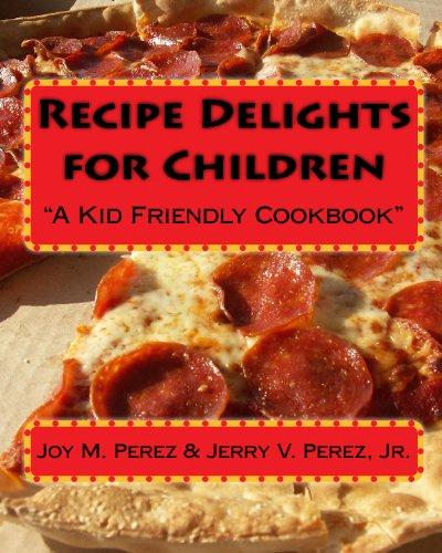 "Recipe Delights For Children: ""A Kid Friendly Cookbook"""