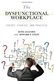 img - for The Dysfunctional Workplace: Theory, Stories, and Practice book / textbook / text book