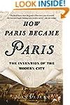 How Paris Became Paris: The Invention...