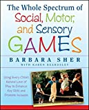 The Whole Spectrum of Social, Motor and Sensory Games: Using Every Child's Natural Love of Play to Enhance Key Skills and Promote Inclusion