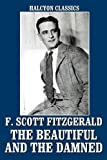 Image of The Beautiful and the Damned and Other Works by F. Scott Fitzgerald (Unexpurgated Edition) (Halcyon Classics)