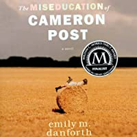 The Miseducation of Cameron Post (       UNABRIDGED) by Emily M. Danforth Narrated by Beth Laufer