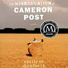 The Miseducation of Cameron Post | Livre audio Auteur(s) : Emily M. Danforth Narrateur(s) : Beth Laufer