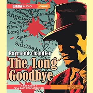The Long Goodbye  by Raymond Chandler Narrated by Ed Bishop, Full Cast