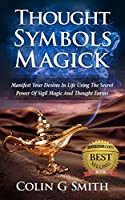Thought Symbols Magick Guide Book: Manifest Your Desires in Life using the Secret Power of Sigil Magic and Thought Forms (Manifest Success Book 1) (English Edition)