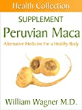 The Peruvian Maca Supplement: Alternative Medicine for a Healthy Body (Health Collection)