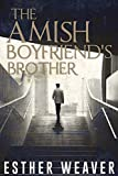 The Amish Boyfriend's Brother (Amish Romance) (Amish Spring Romance Series Book 2)