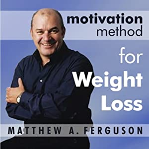 Motivation Method for Weight Loss: A Relaxing Journey to the Slimmer You | [Matthew A. Ferguson]