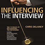 The 73 Rules of Influencing the Interview: Using Psychology, NLP and Hypnotic Persuasion Techniques | Chris Delaney