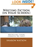 Writing Fiction [in High School]: Bringing Your Stories to Life!