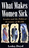 What Makes Women Sick: Gender and the Political Economy of Health