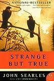 Strange but True: A Novel