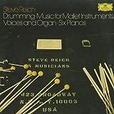 ライヒ:ドラミング,マレット楽器・声およびオルガンのための音楽,6台のピアノ