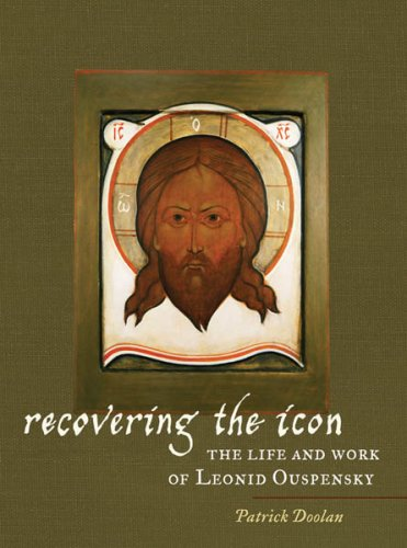 Recovering the Icon: The Life and Works of Leonid Ouspensky, PATRICK DOOLAN