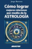 img - for C mo lograr mejores relaciones por medio de la ASTROLOG A (Spanish Edition) book / textbook / text book