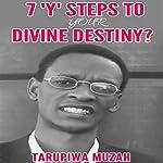 7 'Y' Steps to Your Divine Destiny | Tarupiwa Muzah
