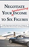 img - for Negotiate Your (freelancing) Income to Six Figures: A Skillful Negotiating Guide with Proven Strategies for Writers and Others Who Are Doing Cool Things with Words book / textbook / text book