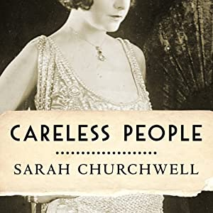 Careless People: Murder, Mayhem, and the Invention of the Great Gatsby | [Sarah Churchwell]