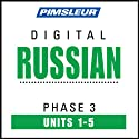 Russian Phase 3, Unit 01-05: Learn to Speak and Understand Russian with Pimsleur Language Programs  von Pimsleur