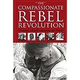The Compassionate Rebel Revolution: Ordinary People Changing the World ~ Burt F. Berlowe