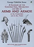 A Glossary of the Construction, Decoration and Use of Arms and Armor: in All Countries and in All Times (Dover Military History, Weapons, Armor) (0486407268) by George Cameron Stone