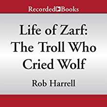 Life of Zarf: The Troll Who Cried Wolf (       UNABRIDGED) by Rob Harrell Narrated by Graham Halstead