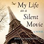 My Life as a Silent Movie: A Novel | Jesse Lee Kercheval