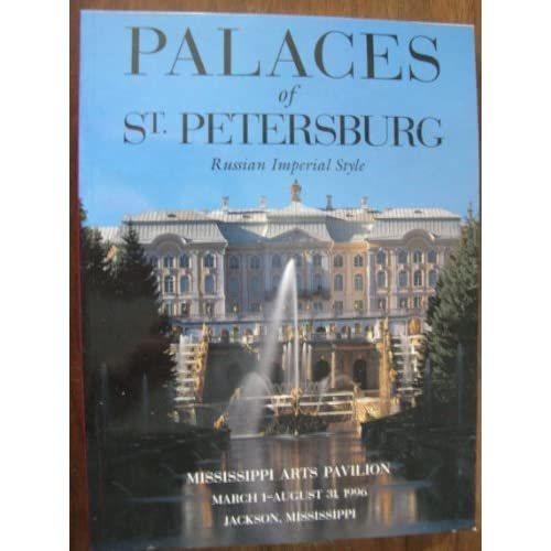 Palaces of St. Petersburg: Russian Imperial Style Inc. the Mississippi Commission for Inte