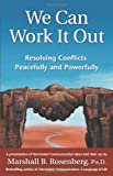 We Can Work It Out: Resolving Conflicts Peacefully and Powerfully (Nonviolent Communication Guides) (1892005123) by Rosenberg PhD, Marshall B.
