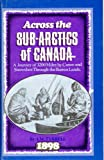 img - for Across the Sub-Arctics of Canada: A Journey of 3200 Miles by Canoe and Snowshoe Through the Hudson Bay Region book / textbook / text book
