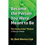 Become the Person You Were Meant to Be - The Choice-Cube Method: Step by Step to Choice and Change